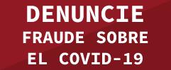 DENUNCIE FRAUDE sobre el COVID-19