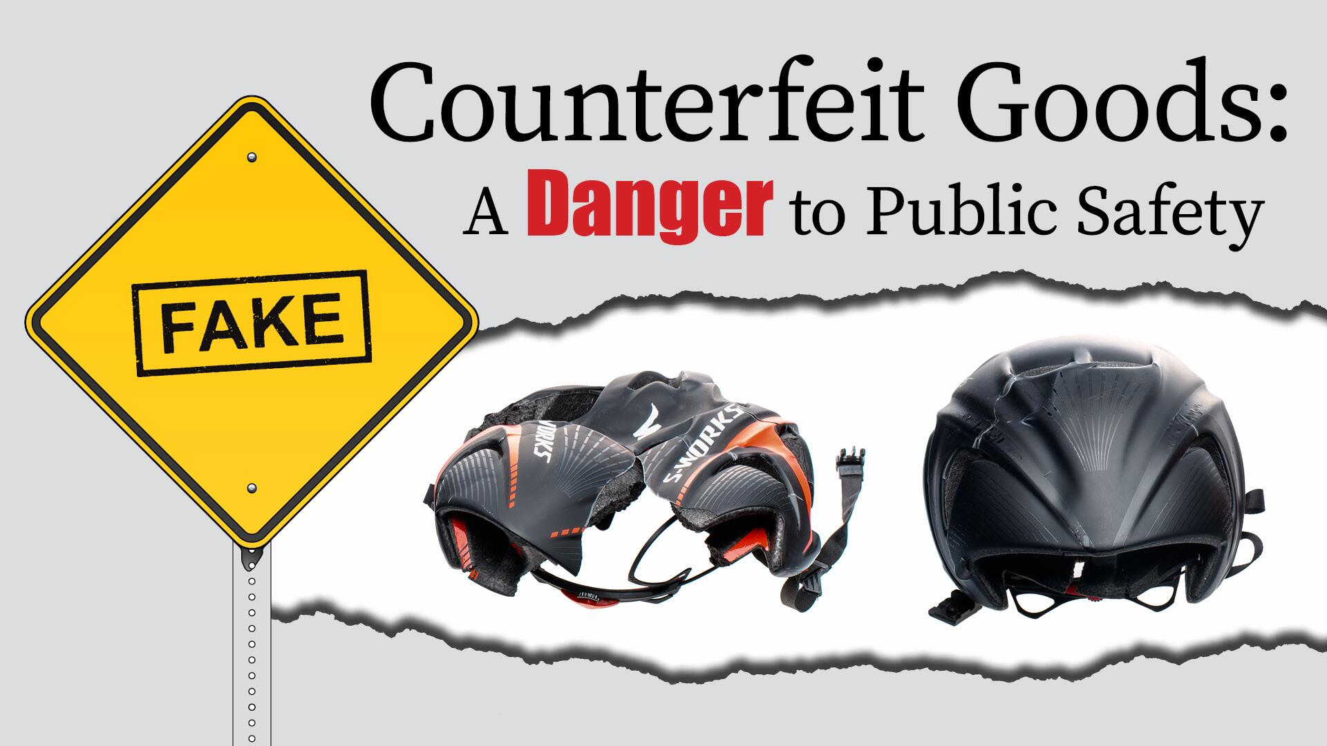 Counterfeit Goods: A Danger to Public Safety