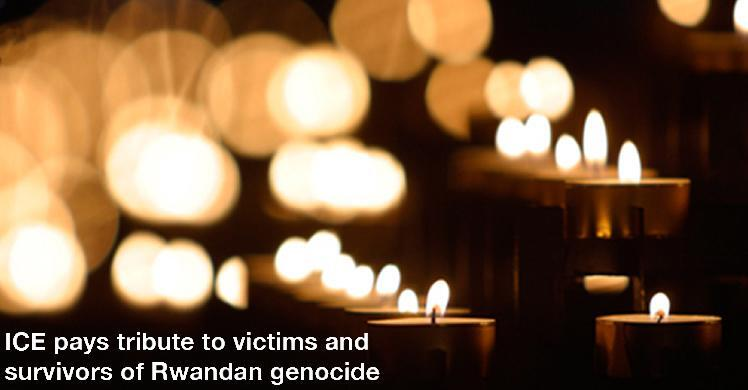 ICE pays tribute to victims and survivors of Rwandan Genocide