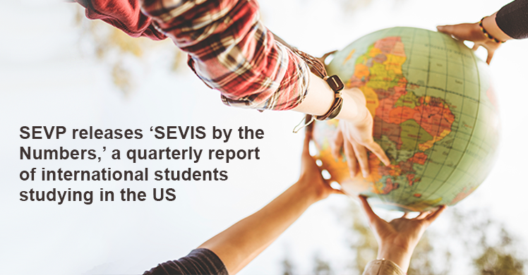 SEVP releases 'SEVIS by the Numbers,' a quarterly report of international students studying in the US